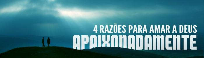 4 razões para amar a Deus apaixonadamente