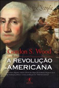 A Revolução Americana - Gordon S. Wood (Objetiva)