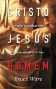 Bruce Ware - Cristo Jesus, Homem - Editora Fiel