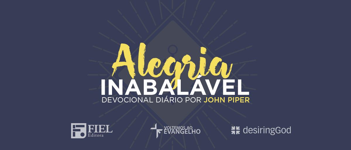 Alegria Inabalável por John Piper - Devocional Diário 2017