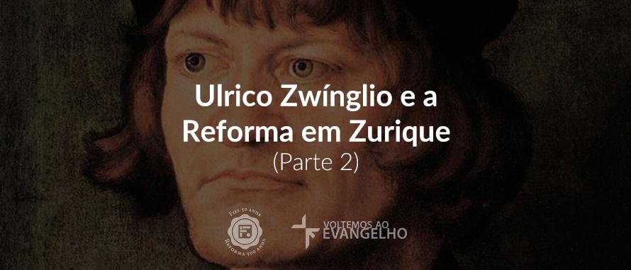 ulrico-zwinglio-e-a-reforma-p2