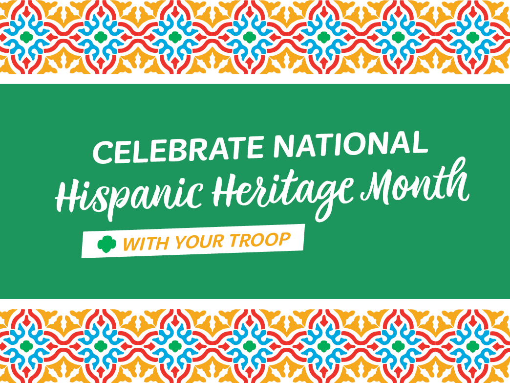 Celebrate National Hispanic Heritage Month With Your Troop