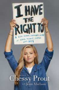 I Have The Right To: A High School Survivor's Story of Sexual Assault, Justice and Hope by Chessy Prout
