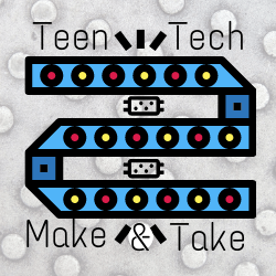 Teen Tech. Make & Take