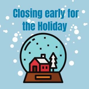 Closing Early for the Holiday