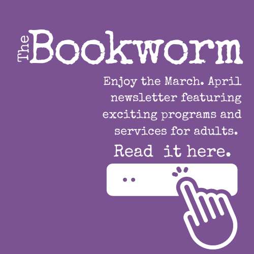 Bookworm Newsletter for March and April 2021