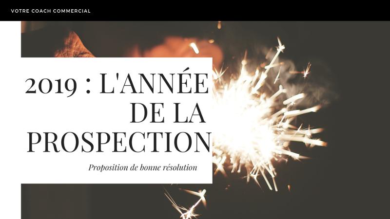 La Prospection : une bonne résolution pour cette nouvelle année