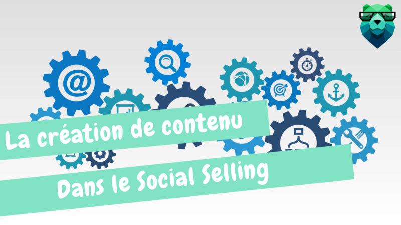 La création de contenus dans le Social Selling