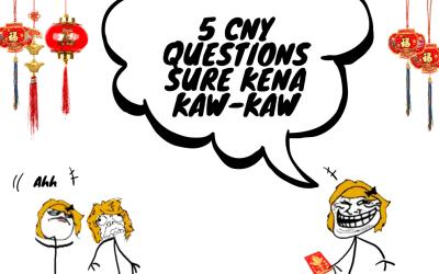 5 CNY Questions Sure Kena Kaw-Kaw