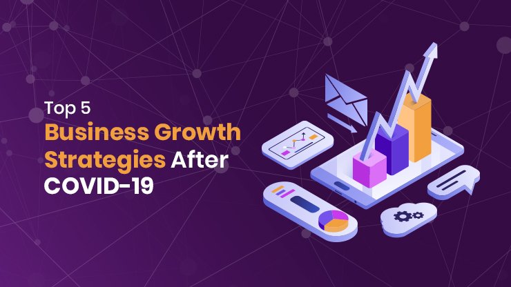 Top 5 Business Growth Strategies After COVID-19