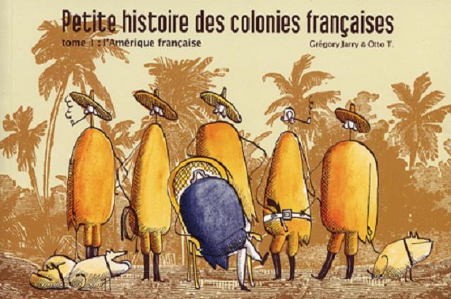 Petite histoire des colonies françaises, tome 1: l'Amérique française de Grégory Jarry & Otto T 1