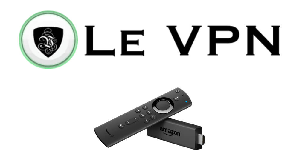 Le VPN for Firestick: Guide to Install and Setup