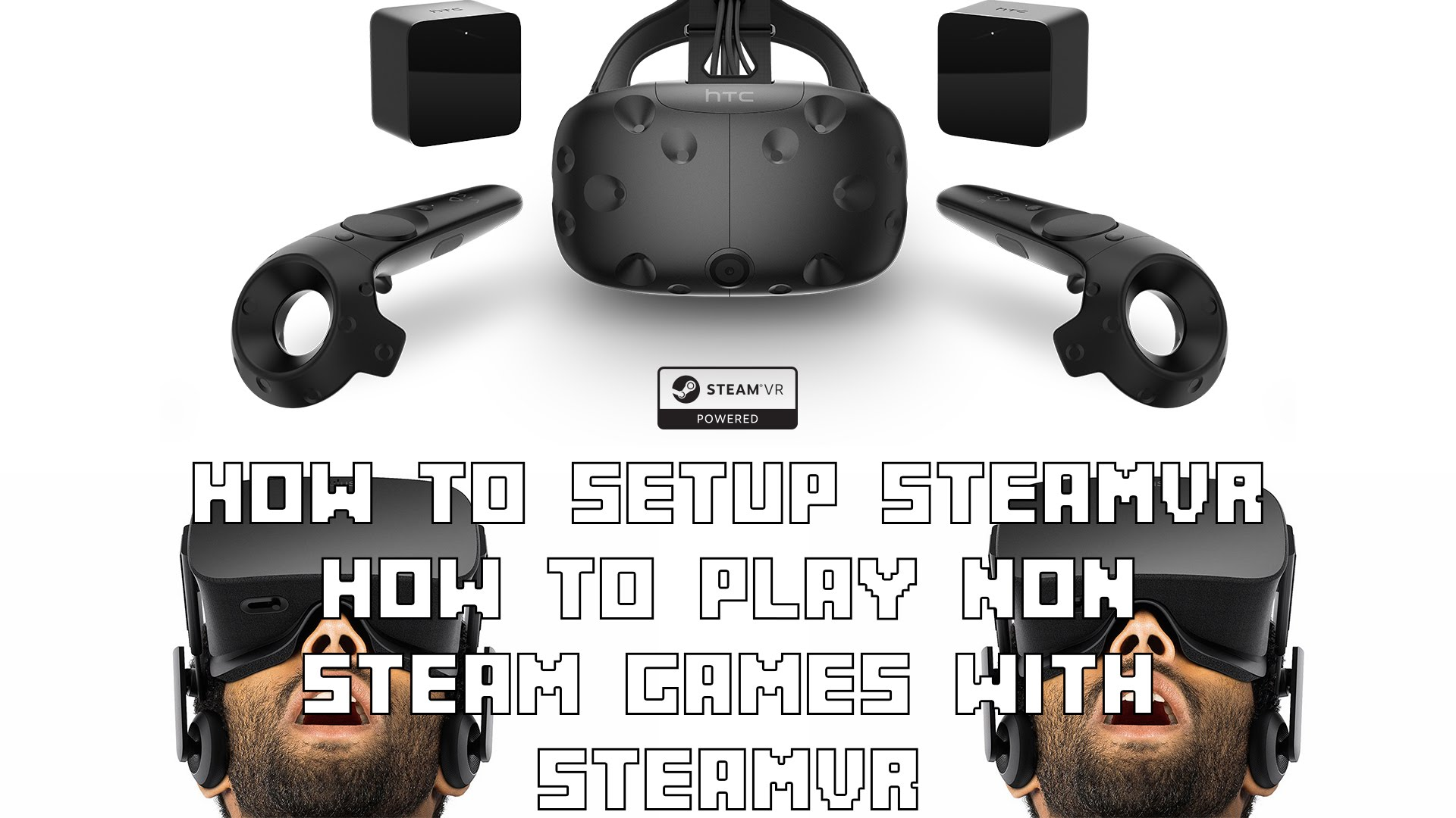 How to Use SteamVR and How to play Non Steam Games using