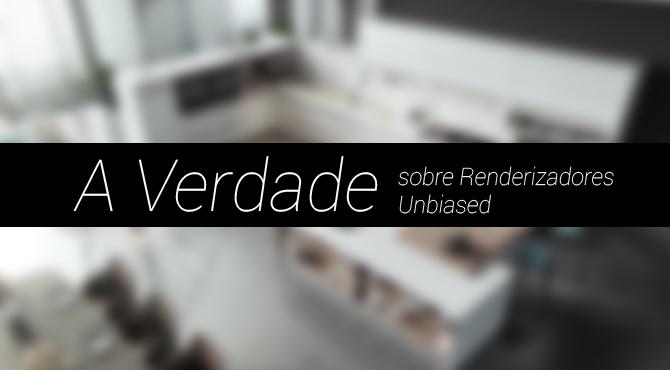 a-verdade-sobre-renderizadores-unbiased
