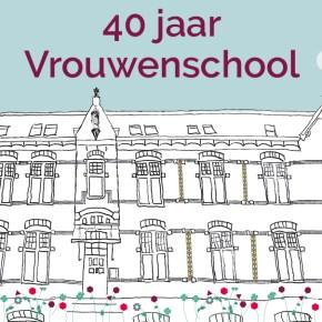 De Vrouwenschool bestaat 40 jaar!