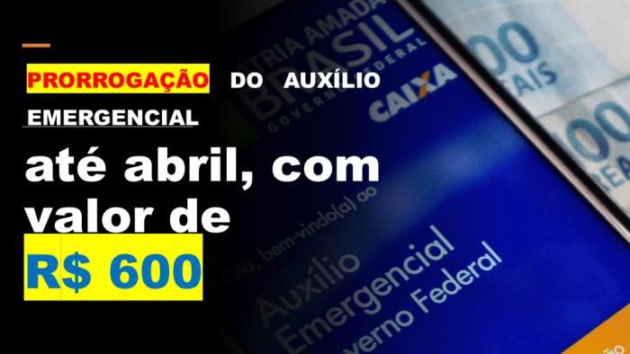 PRORROGAÇÃO DO AUXÍLIO EMERGENCIAL NO VALOR DE R$ 600