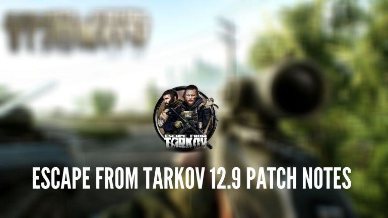 Escape from Tarkov 12.9 Patch Notes