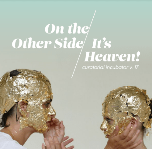 The Curatorial Incubator, v.17: On the Other Side – It's Heaven: PUBLICATION