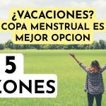 La copa menstrual es tu mejor opción en vacaciones