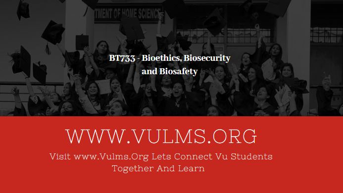 BT733 - Bioethics, Biosecurity and Biosafety