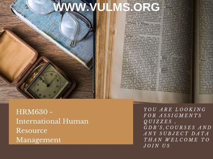 HRM630 - International Human Resource Management