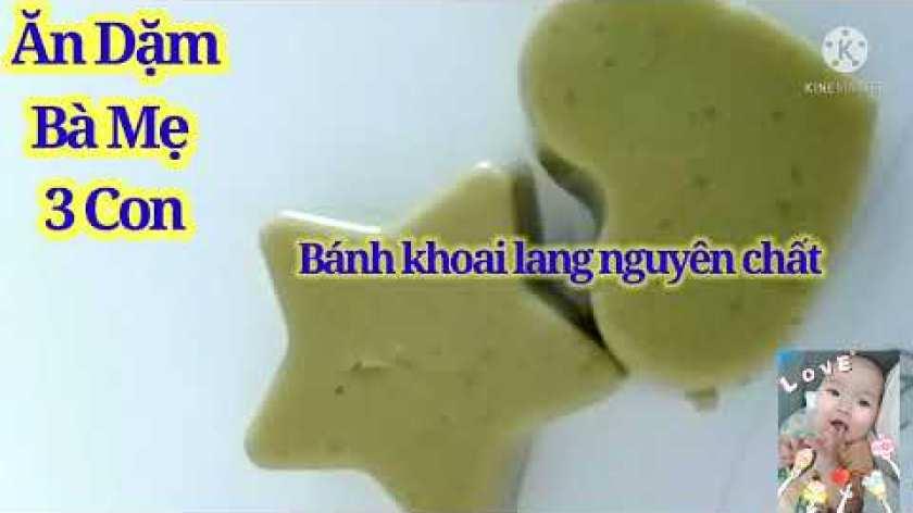 cách nấu khoai lang cho bé ăn dặm - Bánh Khoai lang nguyên chất, siêu dễ làm,  bổ dưỡng cho bé