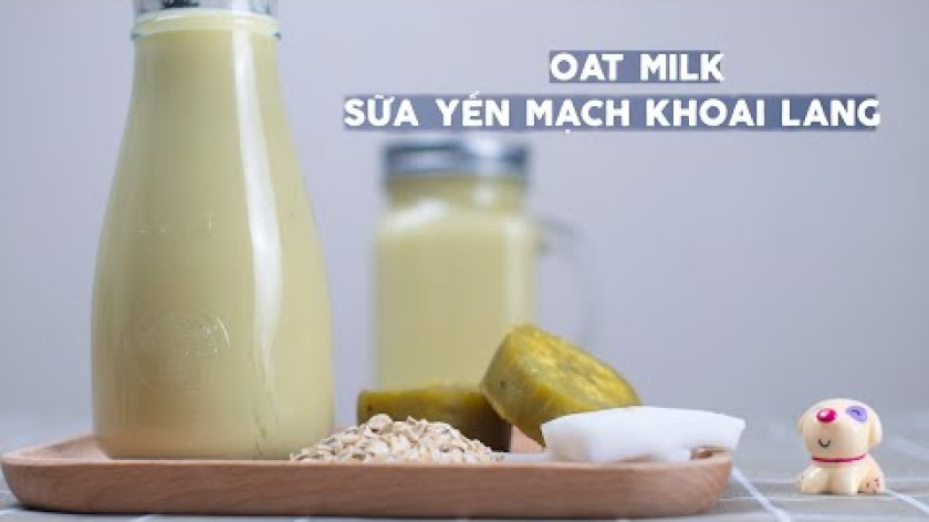 cách nấu khoai lang cho bé ăn dặm - Tự làm Sữa Yến Mạch Khoai Lang, Dừa| Sữa Yến Mạch Dinh Dưỡng Cho Bé | EAT CLEAN Milk