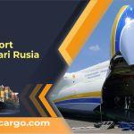 Jasa Ekspedisi Cargo Cepat Pengiriman Barang dari Rusia