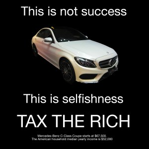 "Photo of a fancy Mercedes car with the text ""This is not success, this is selfishness. Tax the rich"""