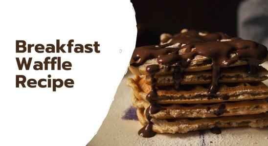 Breakfast Waffle Recipe