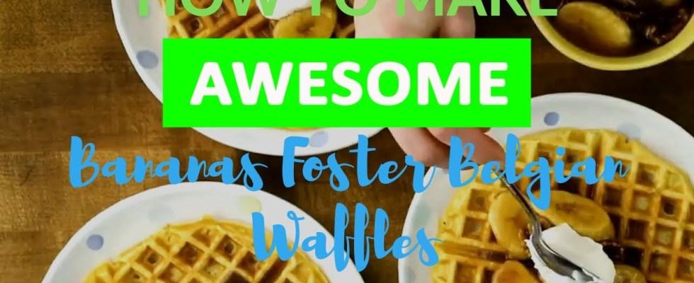 "Bananas Foster Belgian Waffles | Recipe for Awesome ""Bananas Foster Belgian Waffles"""