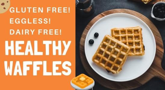 HEALTHY WAFFLES | GLUTEN FREE | EGGLESS | DAIRY FREE | VEGAN RECIPE