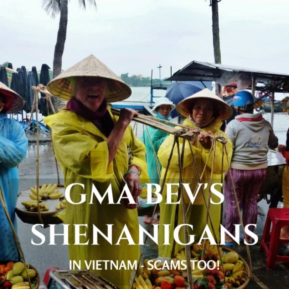 Gma Bev's Shenanigans In Vietnam - Scams Too!3 Generations traveling in 3 Countries for 3 Months! What do you think Gma Bev has been up to? We share her stories and scams with you from Vietnam!