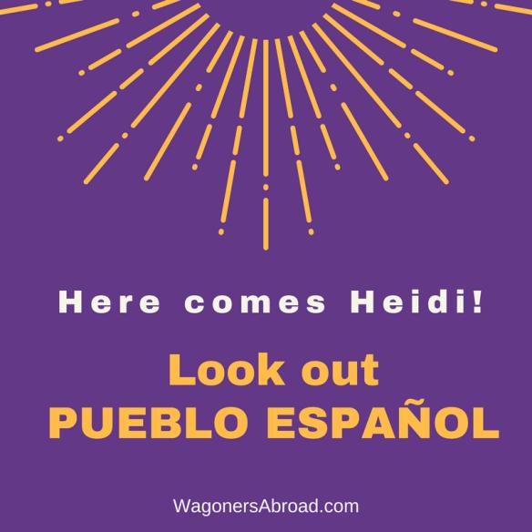 Look out PUEBLO ESPAÑOL here comes Heidi