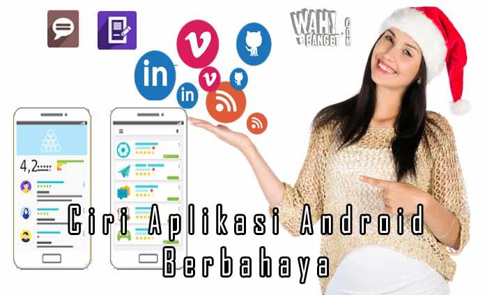 4 Ciri Ciri Aplikasi Android Berbahaya Dari Developer Nakal Wahbangetcom