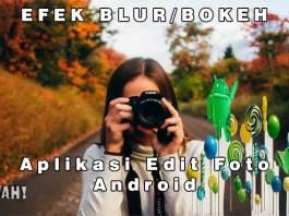 3 Aplikasi Edit Photo Android Yang Memberikan Efek Bokeh Seperti Dslr