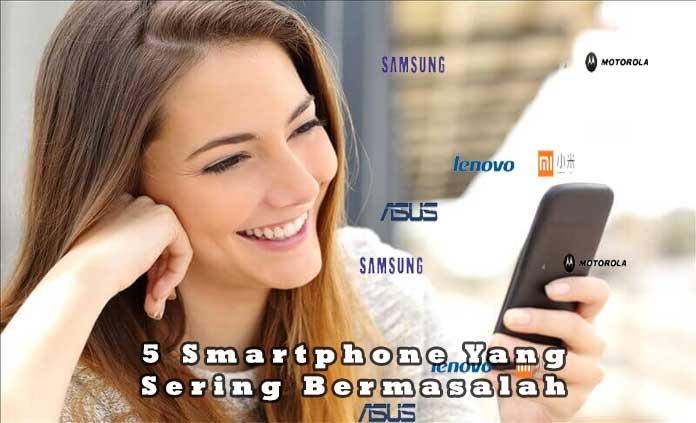 5 Merk Smartphone Yang Paling Sering Bermasalah
