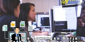 5 Situs Lowongan Kerja Terbaik Dan Terpopuler Wahbanget