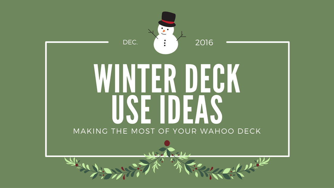 Making The Most Of Your Wahoo Deck: Winter Deck Ideas  Wahoo Decks Aluminum Decking & Deck Railing