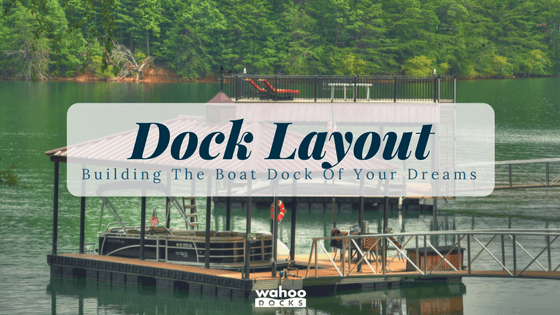 Dock Layout Options: Building Your Dream Dock Part 3