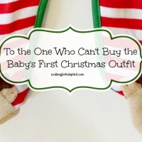 To the One Who Can't Buy the Baby's First Christmas Outfit