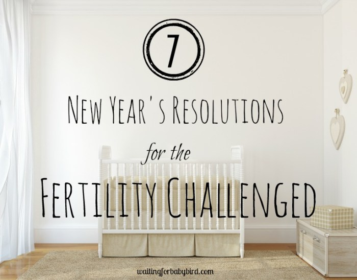 7 New Year's Resolutions for the Fertility Challenged
