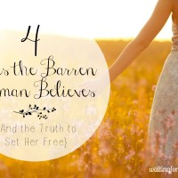 4 Lies the Barren Woman Believes {And the Truth to Set Her Free}