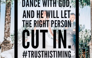 Dance with God, and He will Let the right person cut in