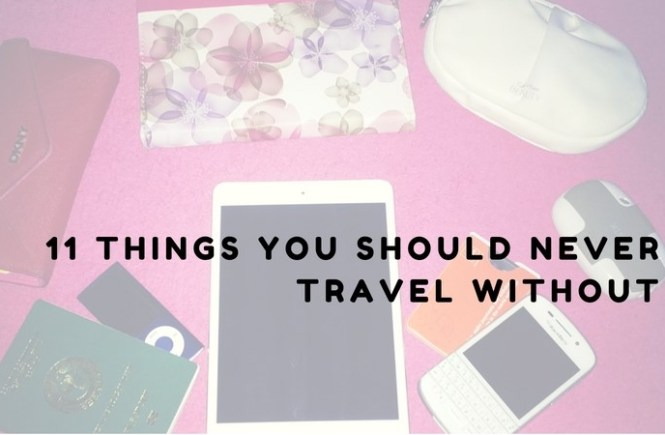 things you should never travel without