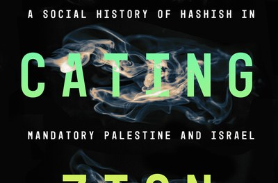 New Book: Intoxicating Zion: A Social History of Hashish in Mandatory Palestine and Israel,