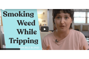 Smoking Weed While Tripping: What You Should Know   DoubleBlind