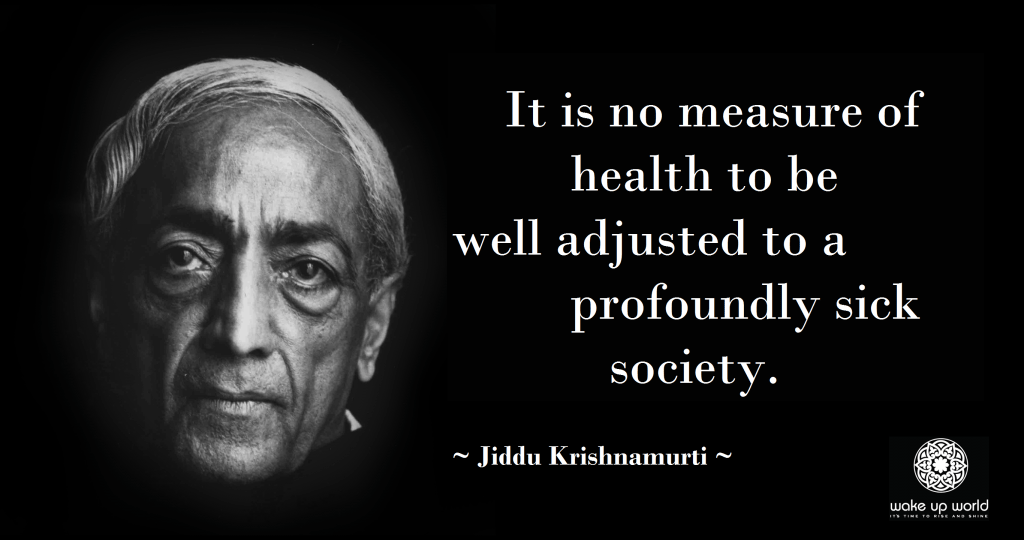 Psychological Education and Healing – A Necessity for Humanity - Jiddu Krishnamurti - Well Adjusted to a Sick Society