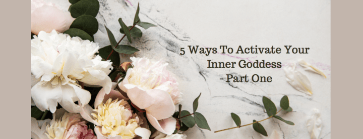 Activate your inner goddess – one