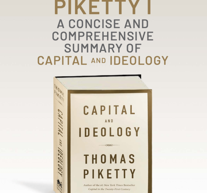Reading Piketty I: A Concise and Comprehensive Summary of Capital and Ideology